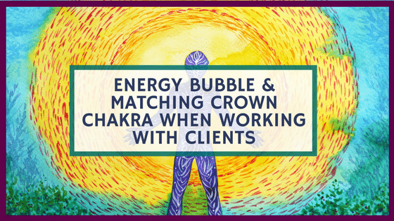 Energy Bubble & Matching Crown Chakra